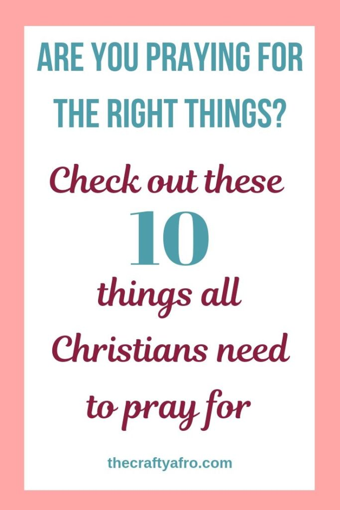 As Christians what are we supposed to be praying for?Check out these 10 things that all Christians need  pray for.